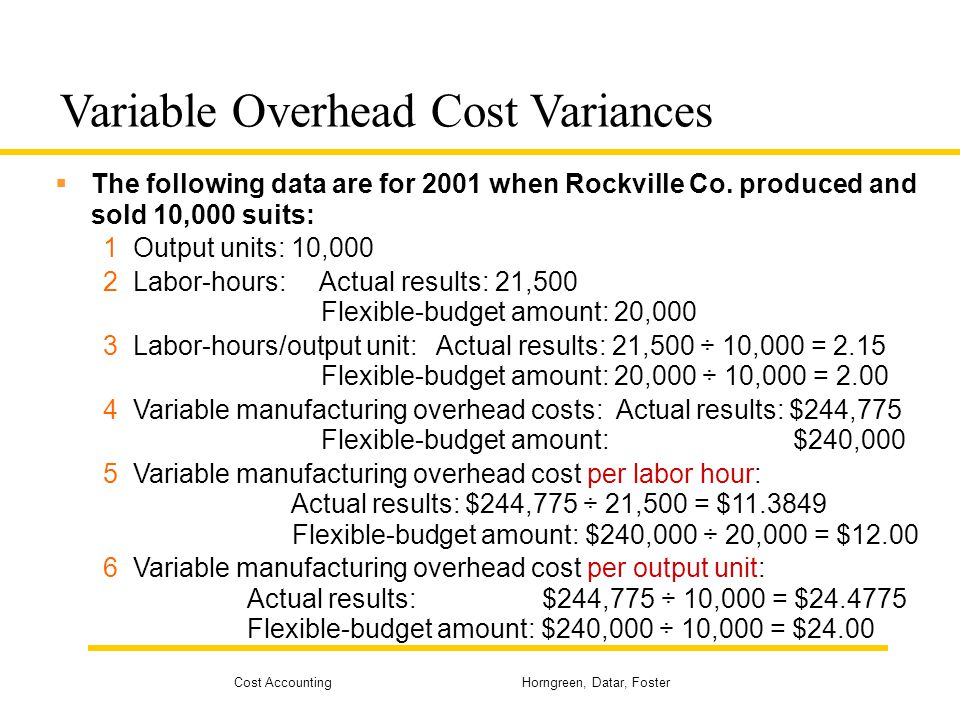 Cost Accounting Horngreen, Datar, Foster Variable Overhead Cost Variances The following data are for 2001 when Rockville Co. produced and sold 10,000