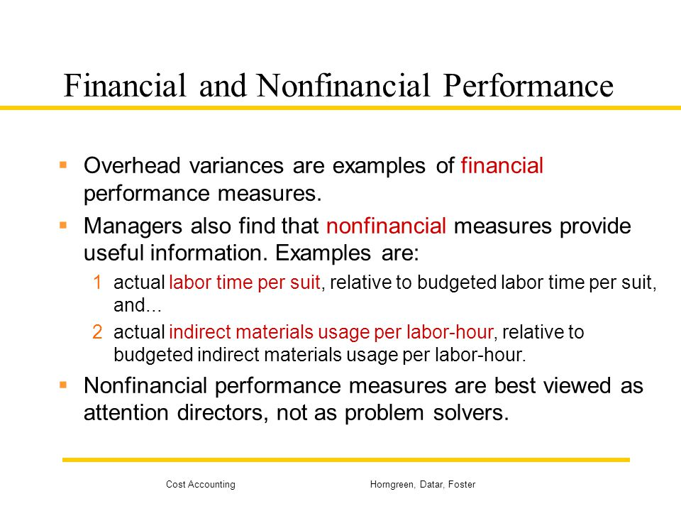 Cost Accounting Horngreen, Datar, Foster Financial and Nonfinancial Performance Overhead variances are examples of financial performance measures. Man