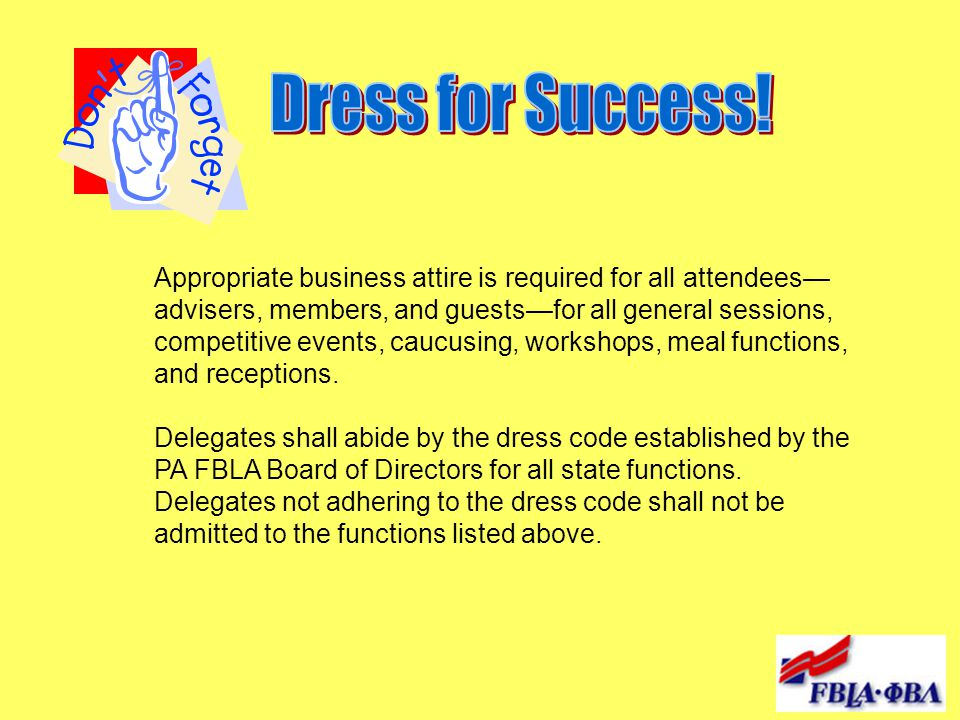 Appropriate business attire is required for all attendees advisers, members, and guestsfor all general sessions, competitive events, caucusing, worksh