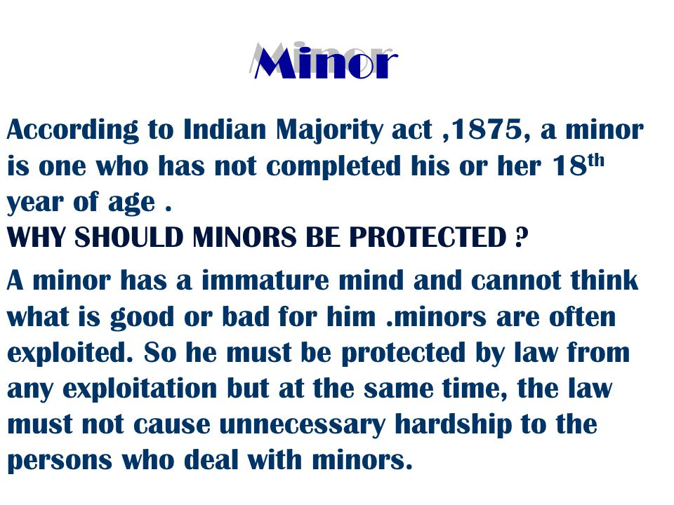 Effects of minors agreement 1.An agreement with or by a minor is void : MOHORI BIBI V.