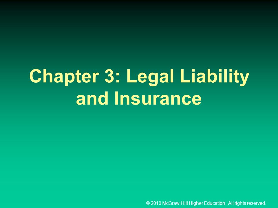 © 2010 McGraw-Hill Higher Education. All rights reserved. Chapter 3: Legal Liability and Insurance