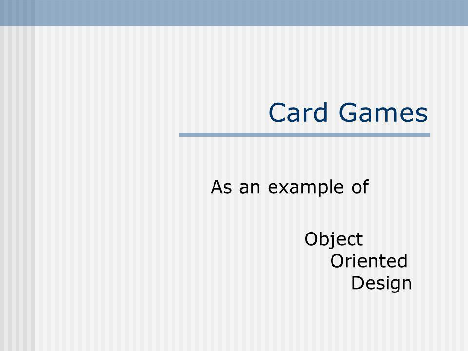Card Games As an example of Object Oriented Design