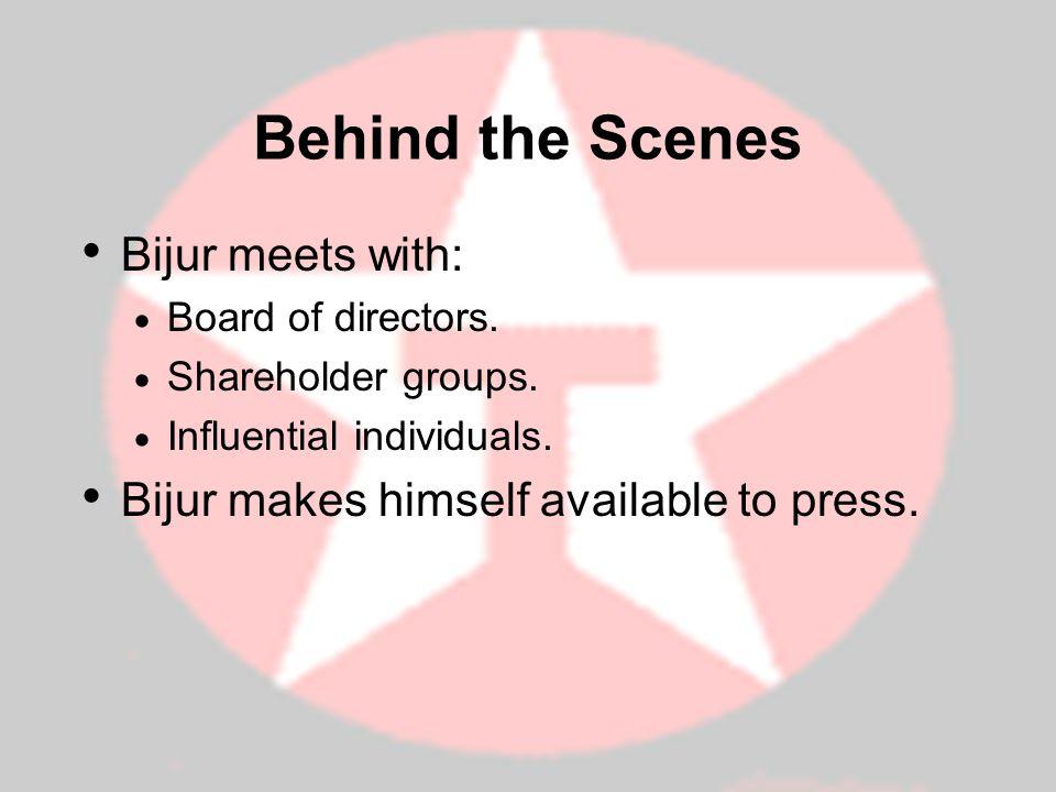 Behind the Scenes Bijur meets with: Board of directors.