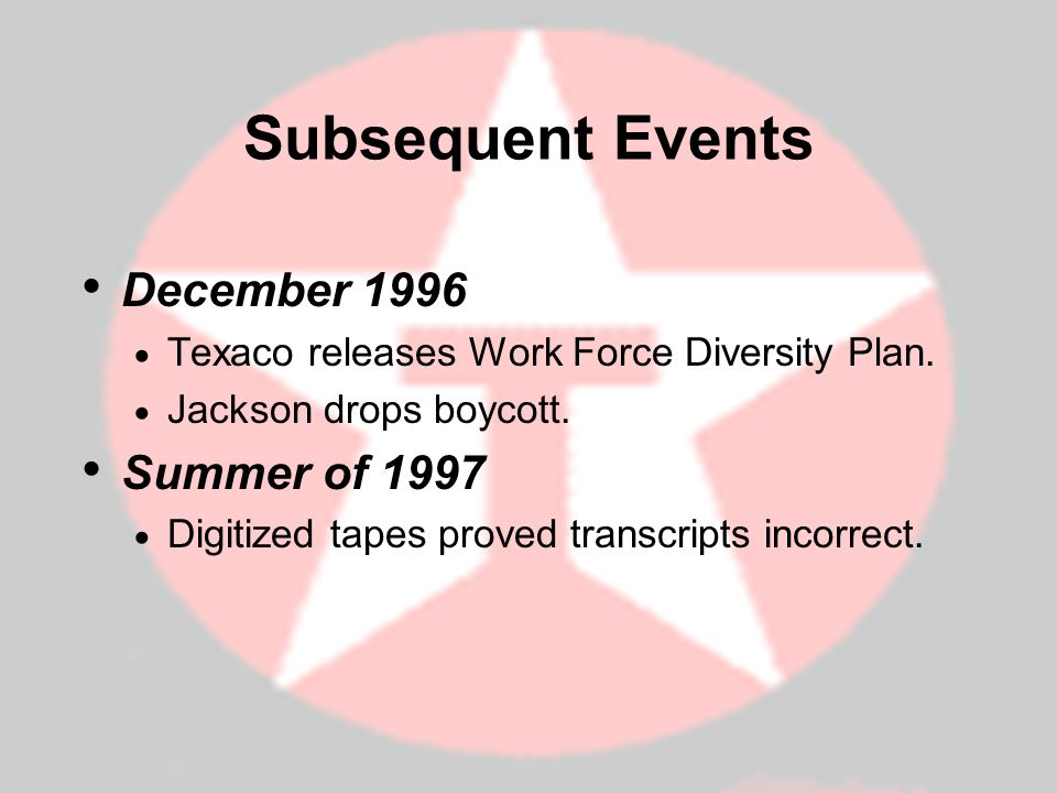 Subsequent Events December 1996 Texaco releases Work Force Diversity Plan.