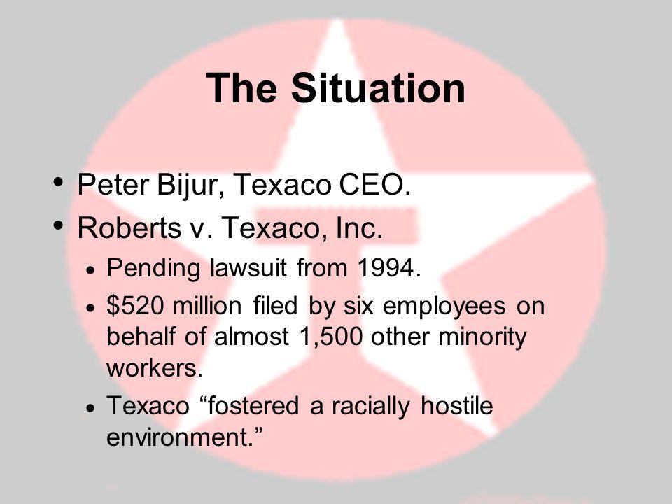 The Situation Peter Bijur, Texaco CEO.Roberts v. Texaco, Inc.