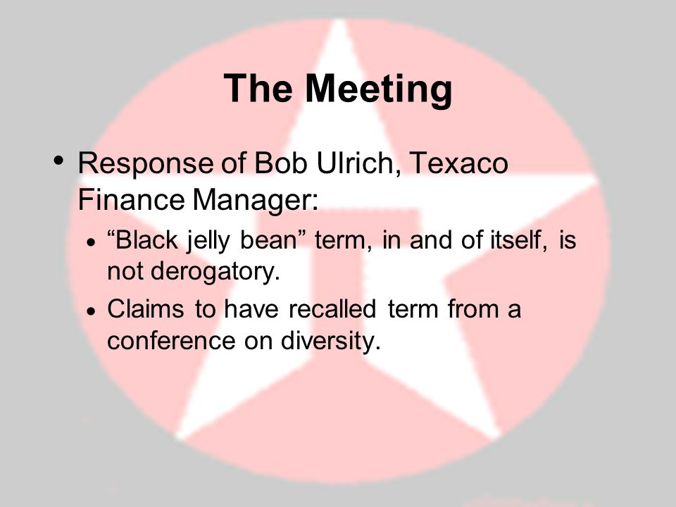 The Meeting Response of Bob Ulrich, Texaco Finance Manager: Black jelly bean term, in and of itself, is not derogatory.