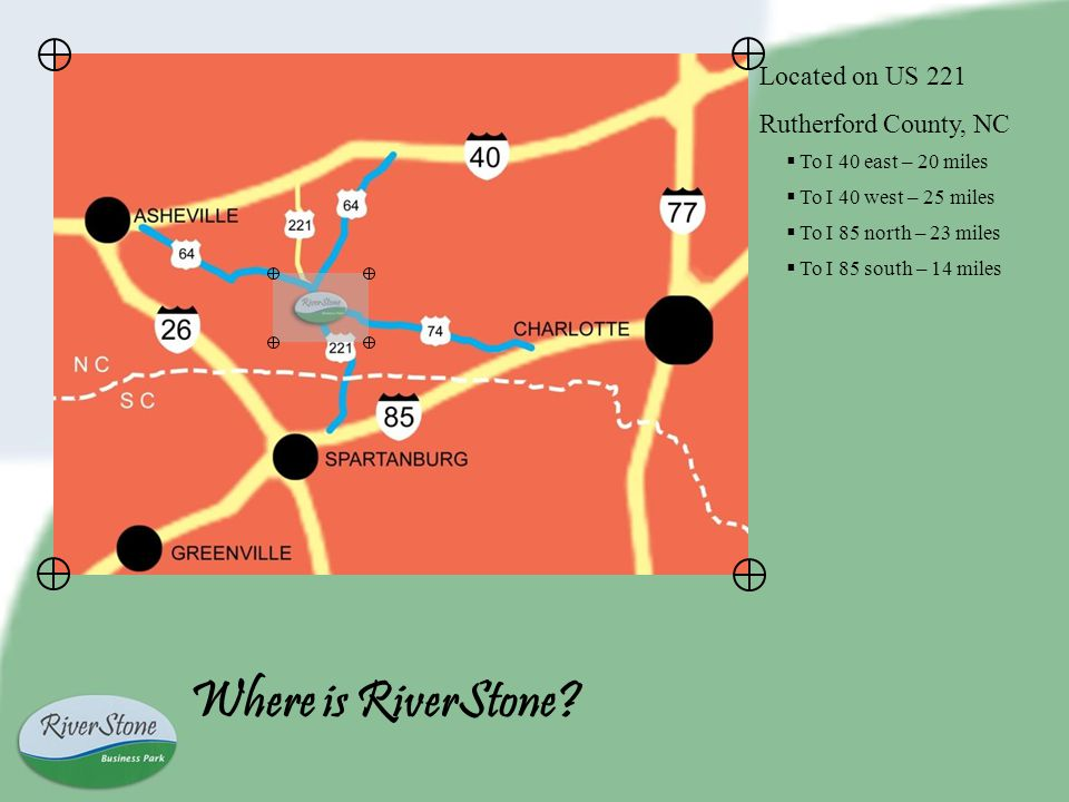 Located on US 221 Rutherford County, NC To I 40 east – 20 miles To I 40 west – 25 miles To I 85 north – 23 miles To I 85 south – 14 miles Where is RiverStone