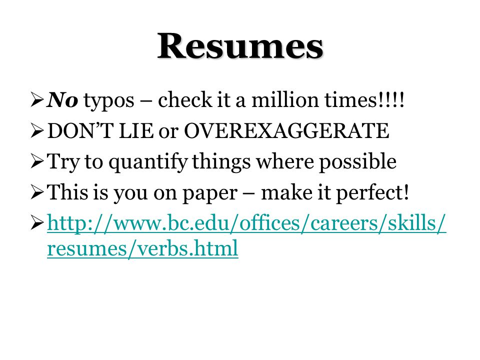 Resumes No typos – check it a million times!!!.