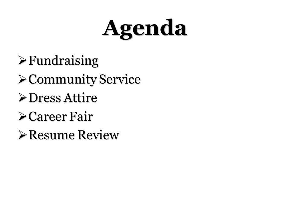 Agenda Fundraising Fundraising Community Service Community Service Dress Attire Dress Attire Career Fair Career Fair Resume Review Resume Review