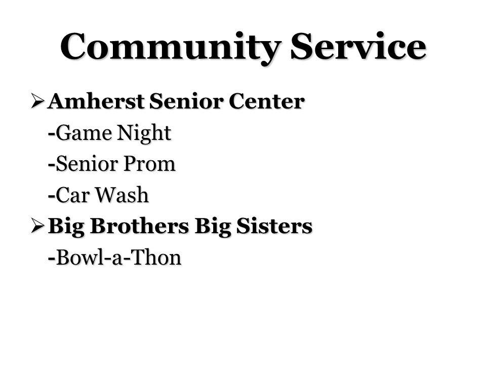 Community Service Amherst Senior Center Amherst Senior Center -Game Night -Senior Prom -Car Wash Big Brothers Big Sisters Big Brothers Big Sisters -Bowl-a-Thon