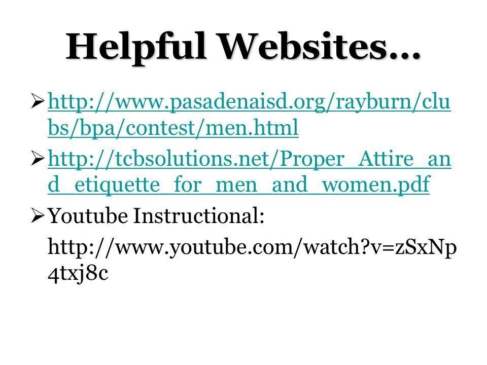 Helpful Websites… http://www.pasadenaisd.org/rayburn/clu bs/bpa/contest/men.html http://www.pasadenaisd.org/rayburn/clu bs/bpa/contest/men.html http://tcbsolutions.net/Proper_Attire_an d_etiquette_for_men_and_women.pdf http://tcbsolutions.net/Proper_Attire_an d_etiquette_for_men_and_women.pdf Youtube Instructional: http://www.youtube.com/watch?v=zSxNp 4txj8c