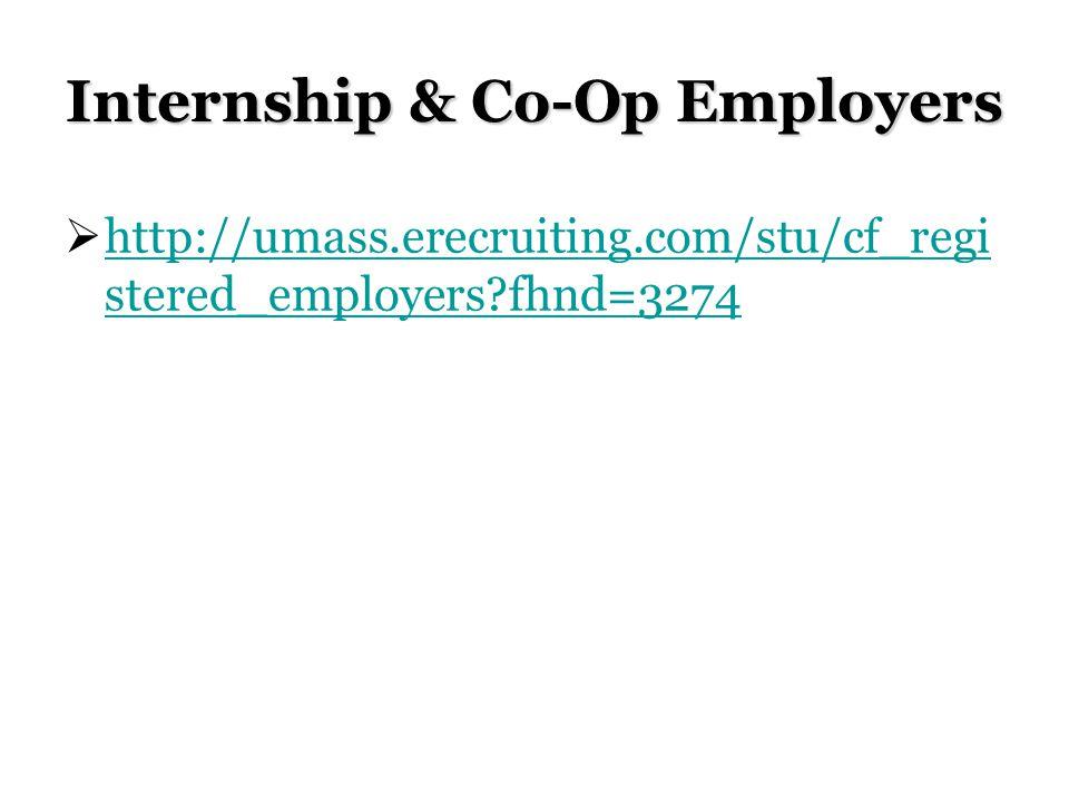 Internship & Co-Op Employers http://umass.erecruiting.com/stu/cf_regi stered_employers?fhnd=3274 http://umass.erecruiting.com/stu/cf_regi stered_emplo