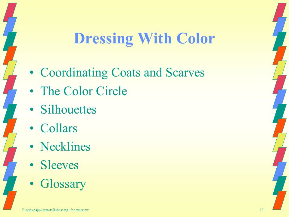 F:\apps\dapp\lectnote\ll\dressing for interview 13 Dressing With Color Coordinating Coats and Scarves The Color Circle Silhouettes Collars Necklines Sleeves Glossary