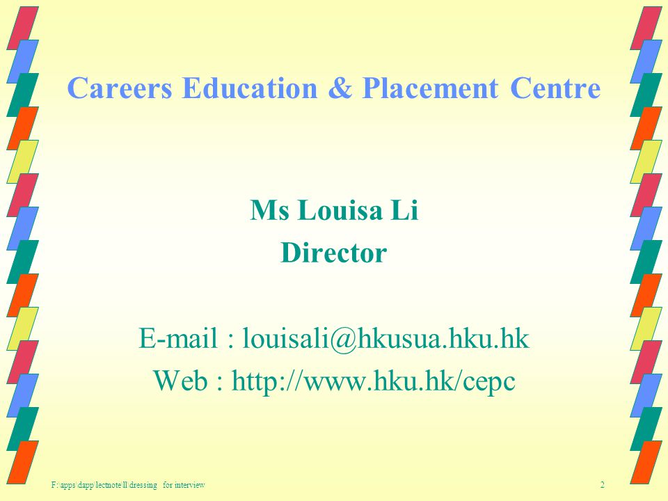 F:\apps\dapp\lectnote\ll\dressing for interview 2 Ms Louisa Li Director E-mail : louisali@hkusua.hku.hk Web : http://www.hku.hk/cepc Careers Education & Placement Centre