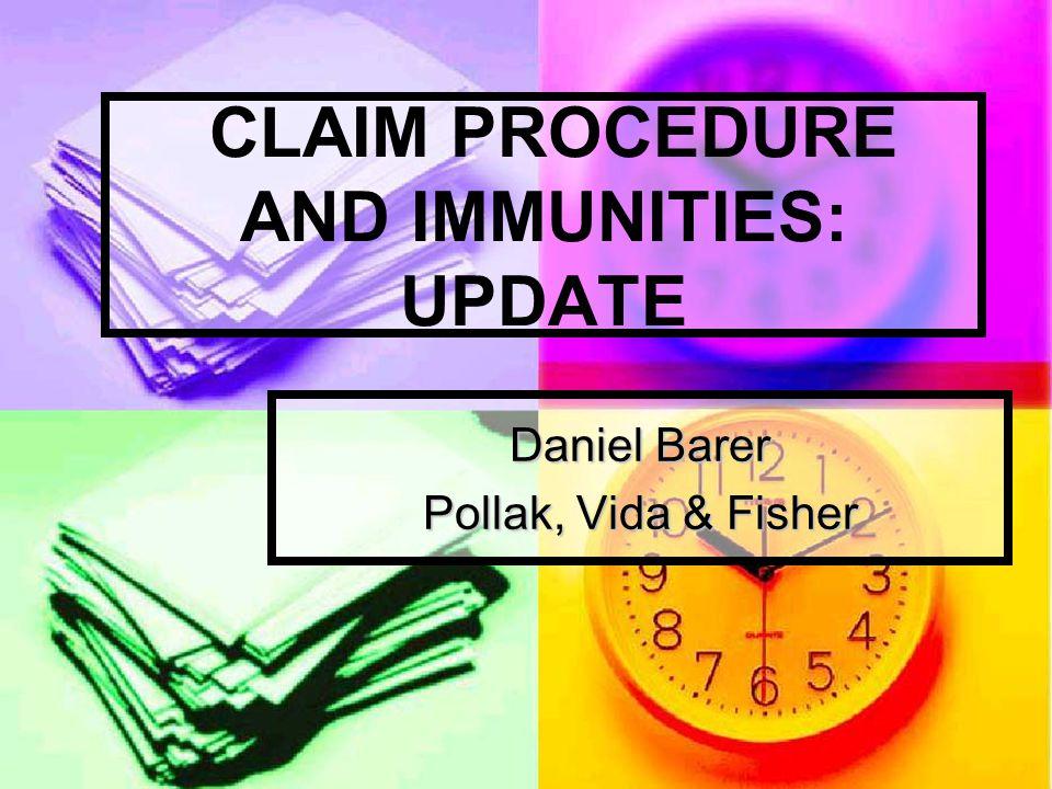 CLAIM PROCEDURE AND IMMUNITIES: UPDATE Daniel Barer Pollak, Vida & Fisher
