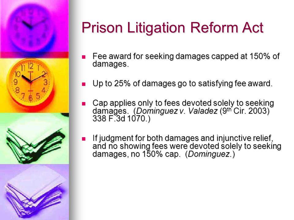 Prison Litigation Reform Act Fee award for seeking damages capped at 150% of damages. Fee award for seeking damages capped at 150% of damages. Up to 2
