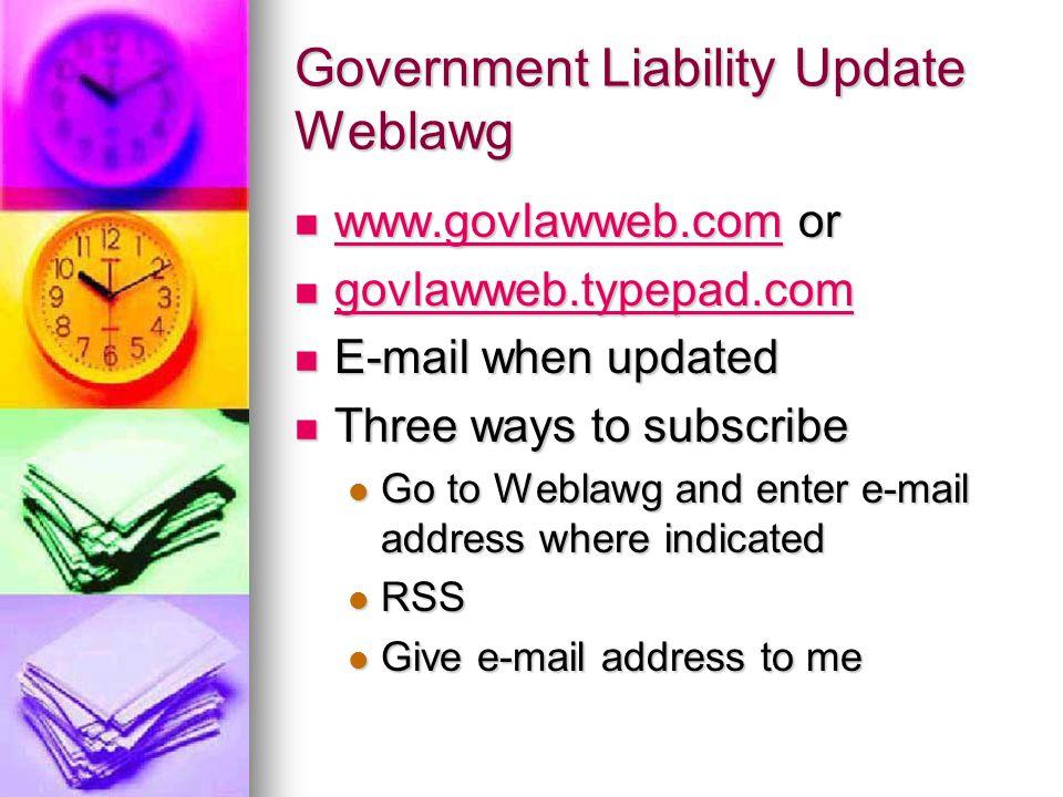 Government Liability Update Weblawg www.govlawweb.com or www.govlawweb.com or www.govlawweb.com govlawweb.typepad.com govlawweb.typepad.com govlawweb.