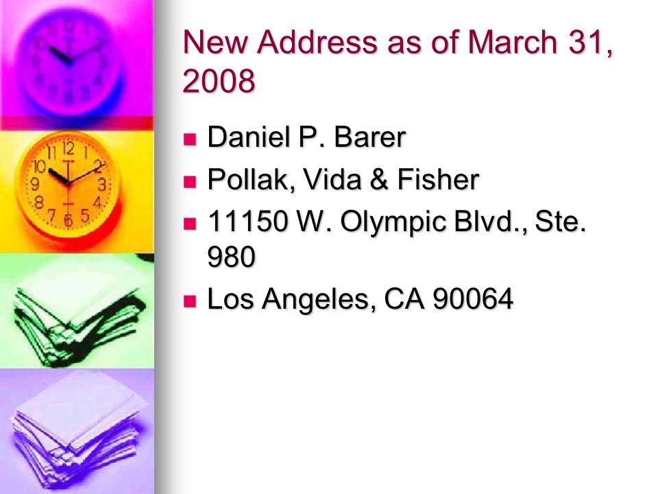 New Address as of March 31, 2008 Daniel P. Barer Daniel P. Barer Pollak, Vida & Fisher Pollak, Vida & Fisher 11150 W. Olympic Blvd., Ste. 980 11150 W.