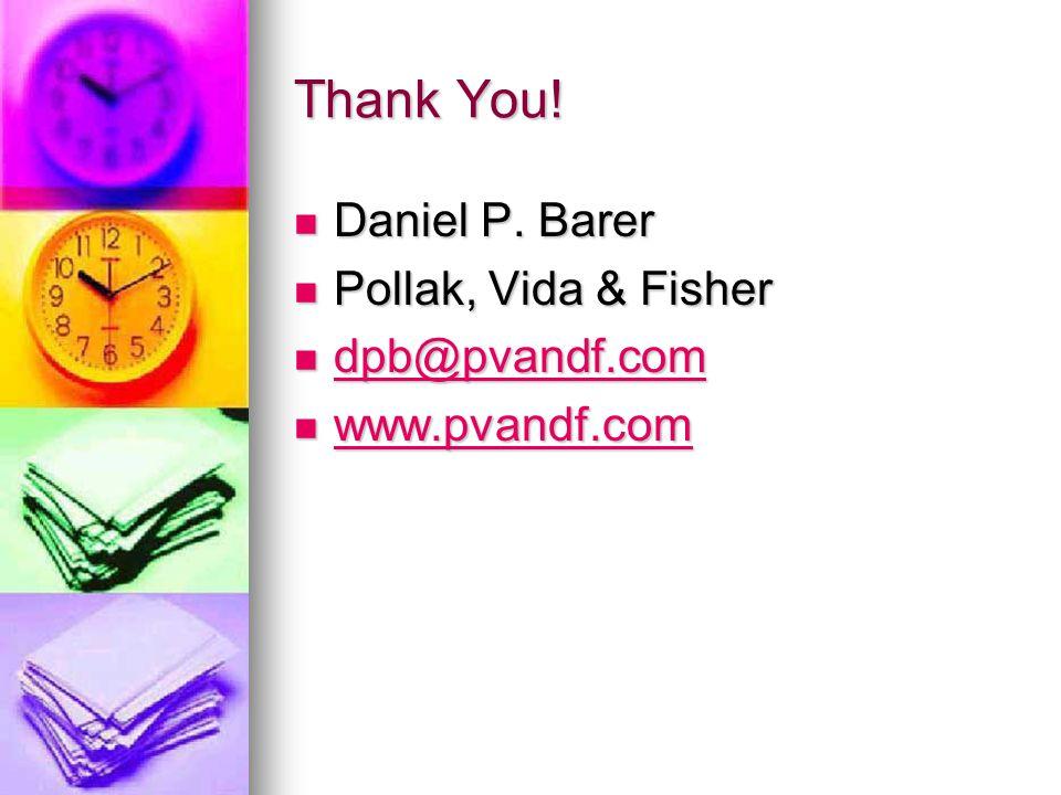 Thank You! Daniel P. Barer Daniel P. Barer Pollak, Vida & Fisher Pollak, Vida & Fisher dpb@pvandf.com dpb@pvandf.com dpb@pvandf.com www.pvandf.com www