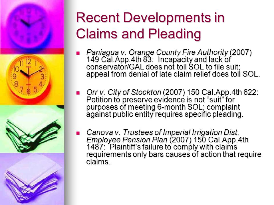 Recent Developments in Claims and Pleading Paniagua v. Orange County Fire Authority (2007) 149 Cal.App.4th 83: Incapacity and lack of conservator/GAL
