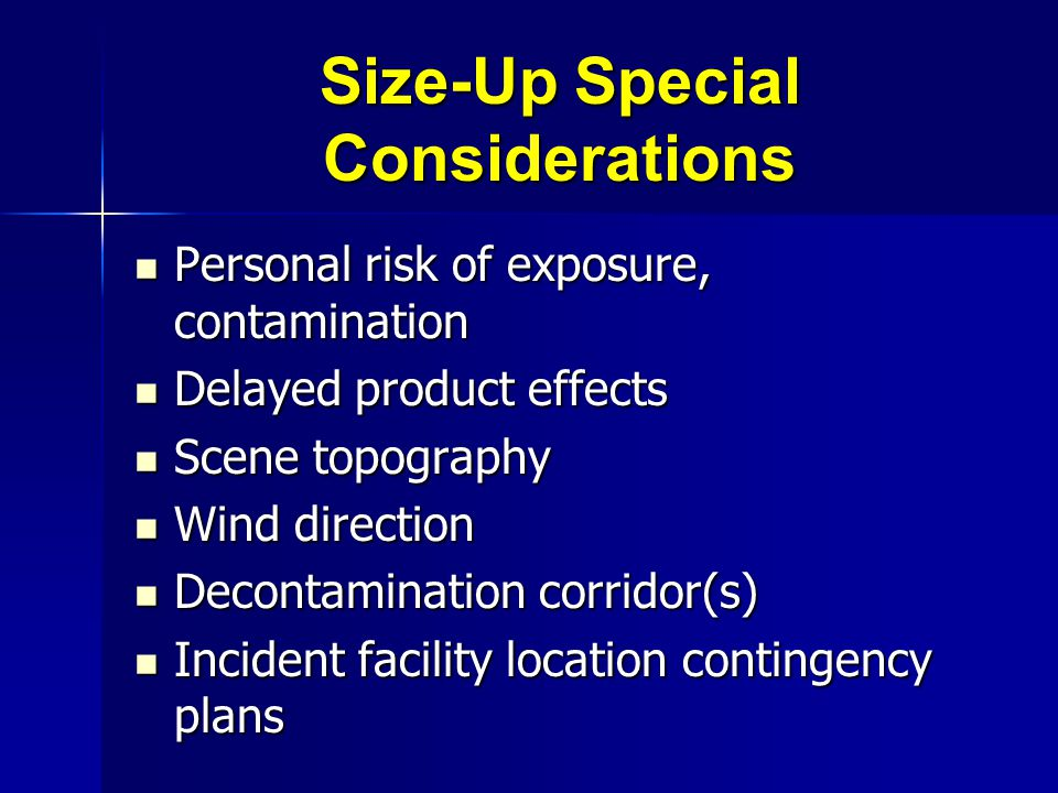 Size-Up Special Considerations Personal risk of exposure, contamination Personal risk of exposure, contamination Delayed product effects Delayed produ