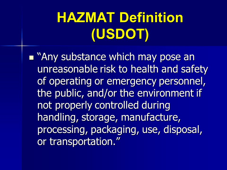 HAZMAT Definition (USDOT) Any substance which may pose an unreasonable risk to health and safety of operating or emergency personnel, the public, and/