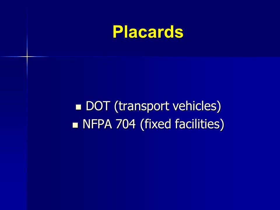 Placards DOT (transport vehicles) DOT (transport vehicles) NFPA 704 (fixed facilities) NFPA 704 (fixed facilities)