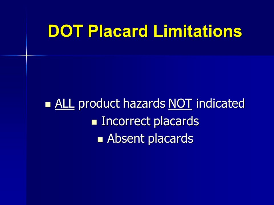 DOT Placard Limitations ALL product hazards NOT indicated ALL product hazards NOT indicated Incorrect placards Incorrect placards Absent placards Abse