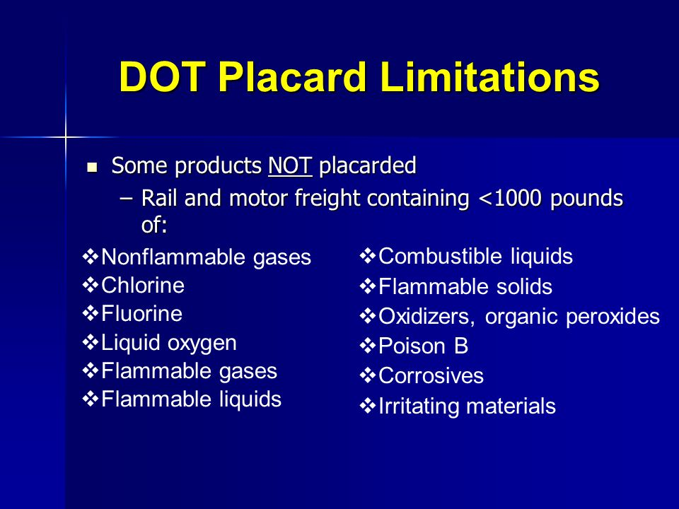 DOT Placard Limitations Some products NOT placarded Some products NOT placarded –Rail and motor freight containing <1000 pounds of: Nonflammable gases