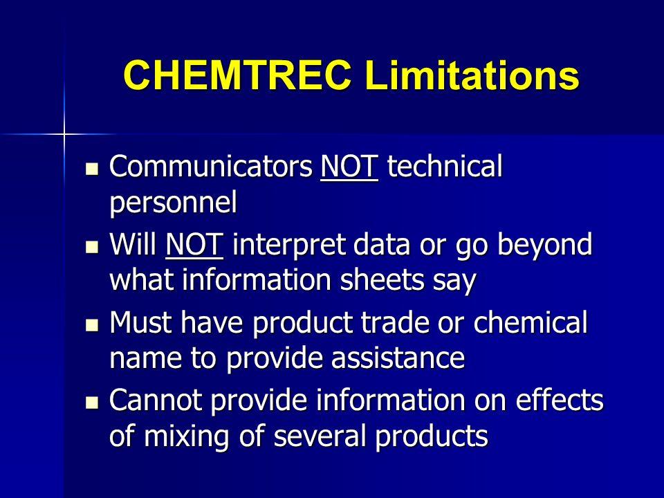 CHEMTREC Limitations Communicators NOT technical personnel Communicators NOT technical personnel Will NOT interpret data or go beyond what information