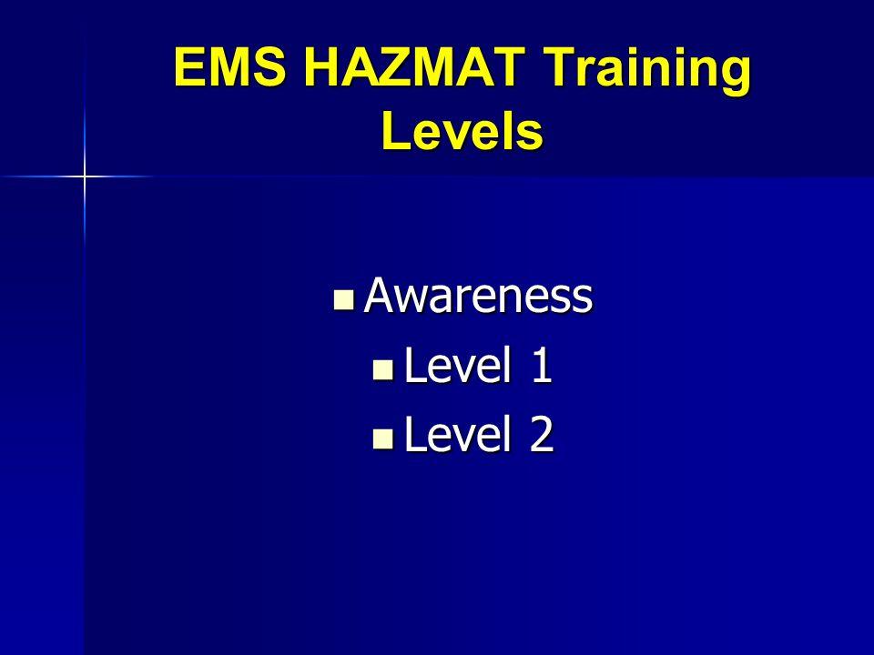 EMS HAZMAT Training Levels Awareness Awareness Level 1 Level 1 Level 2 Level 2