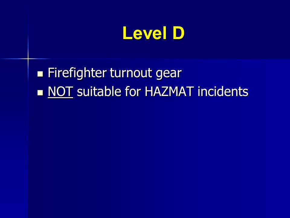 Level D Firefighter turnout gear Firefighter turnout gear NOT suitable for HAZMAT incidents NOT suitable for HAZMAT incidents