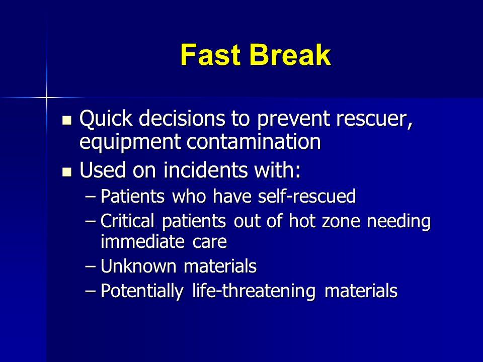 Fast Break Quick decisions to prevent rescuer, equipment contamination Quick decisions to prevent rescuer, equipment contamination Used on incidents w