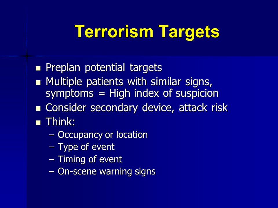 Terrorism Targets Preplan potential targets Preplan potential targets Multiple patients with similar signs, symptoms = High index of suspicion Multipl