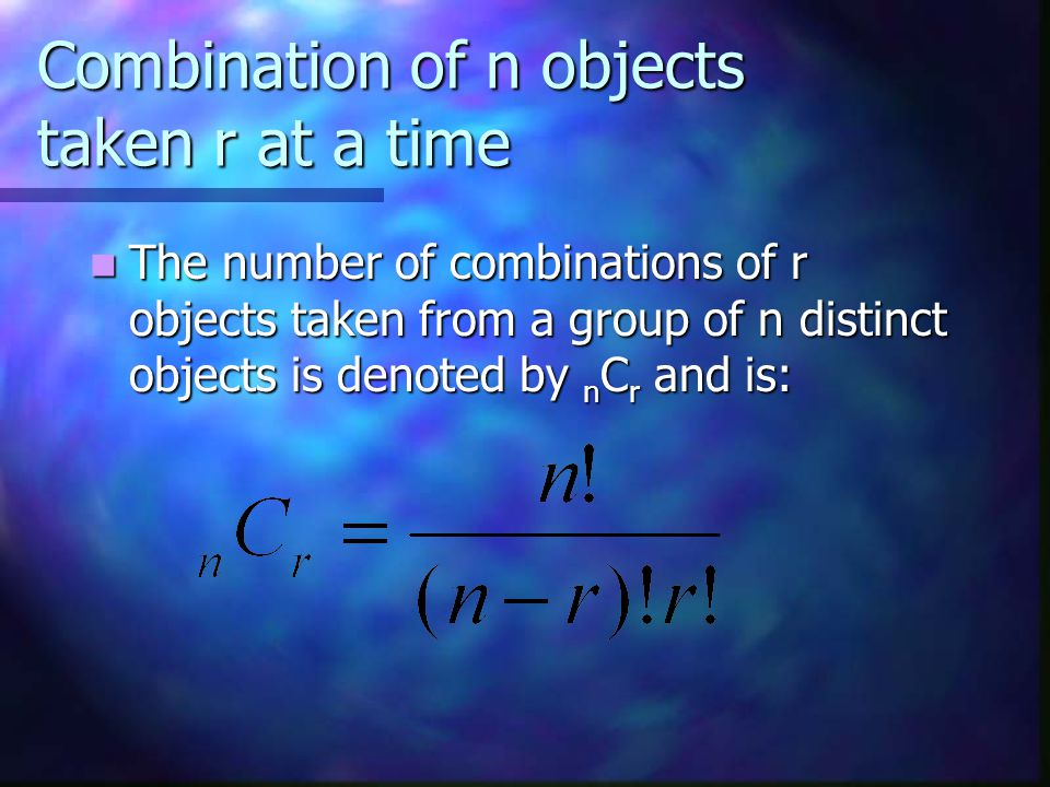 Combination of n objects taken r at a time The number of combinations of r objects taken from a group of n distinct objects is denoted by n C r and is: The number of combinations of r objects taken from a group of n distinct objects is denoted by n C r and is: