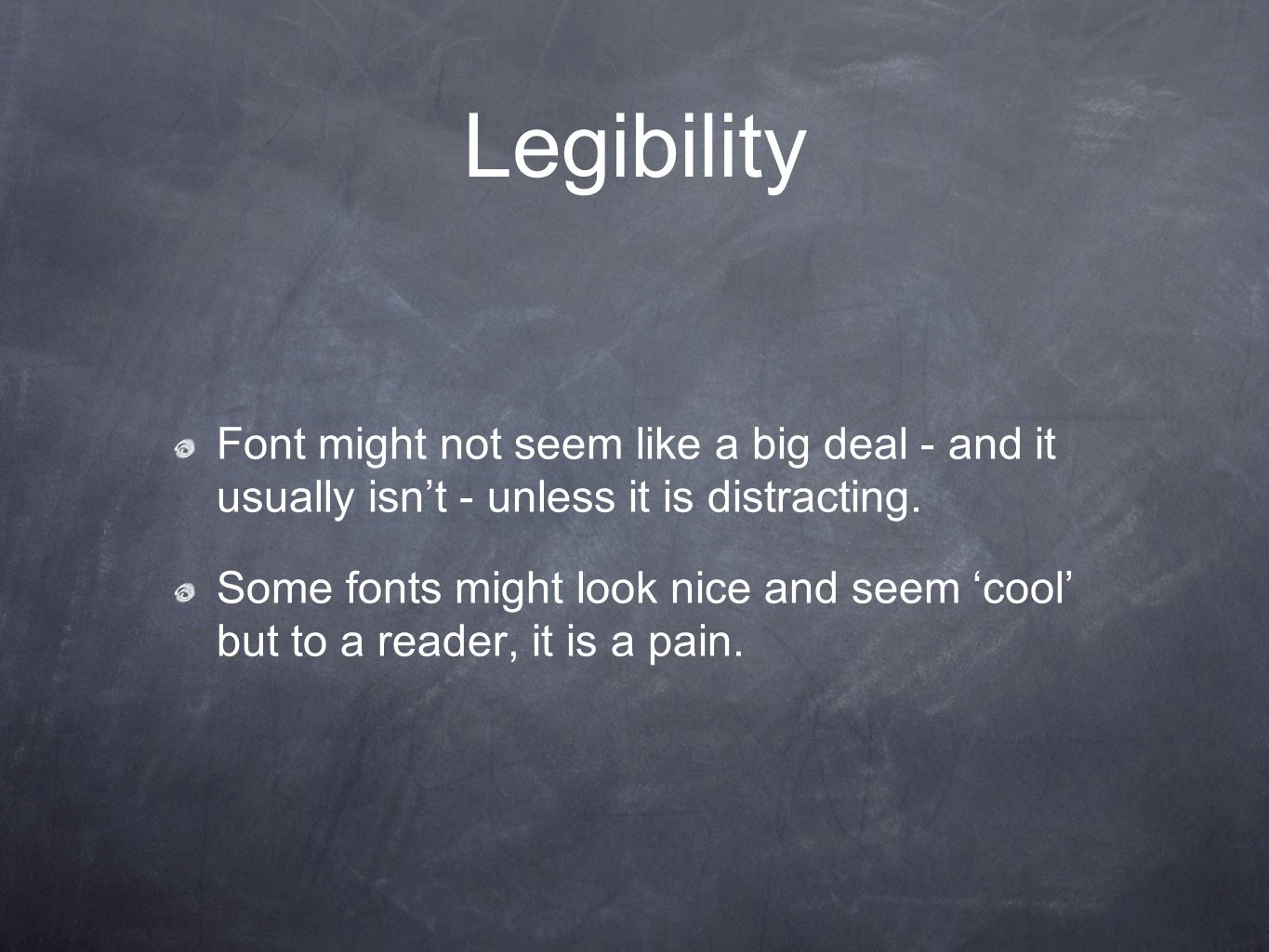 Legibility Font might not seem like a big deal - and it usually isnt - unless it is distracting.