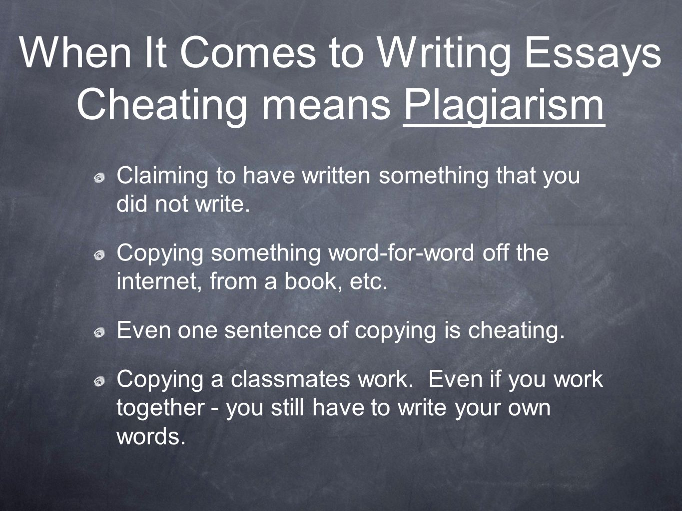 When It Comes to Writing Essays Cheating means Plagiarism Claiming to have written something that you did not write.