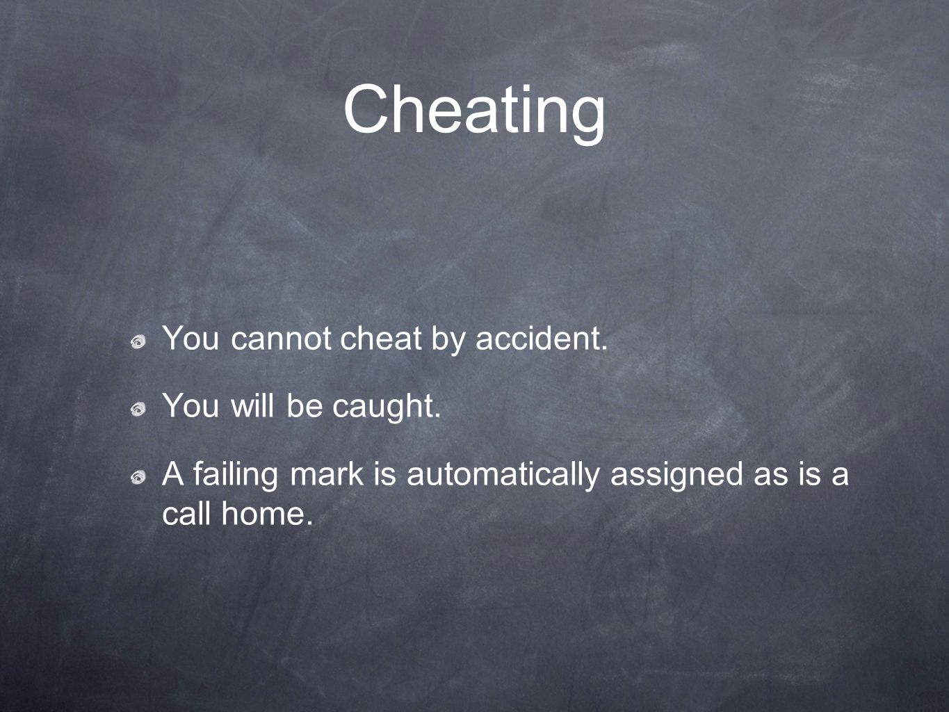 Cheating You cannot cheat by accident. You will be caught.