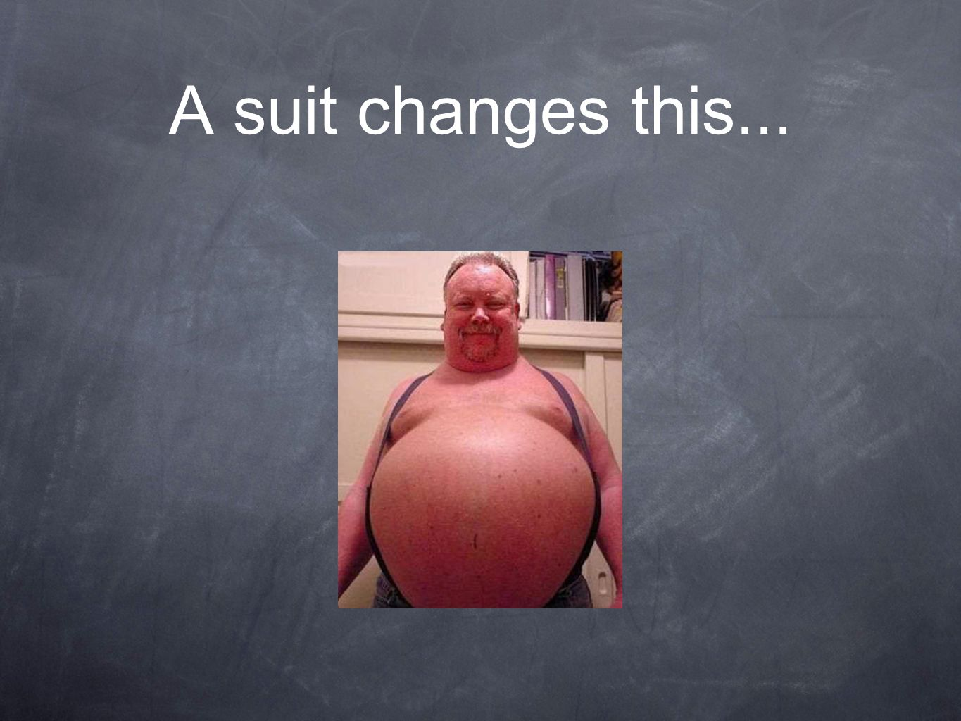 A suit changes this...