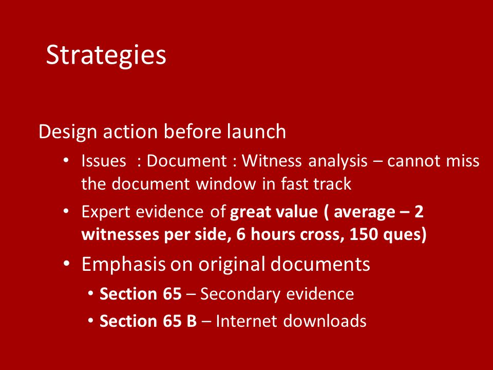 Strategies Design action before launch Issues : Document : Witness analysis – cannot miss the document window in fast track Expert evidence of great v