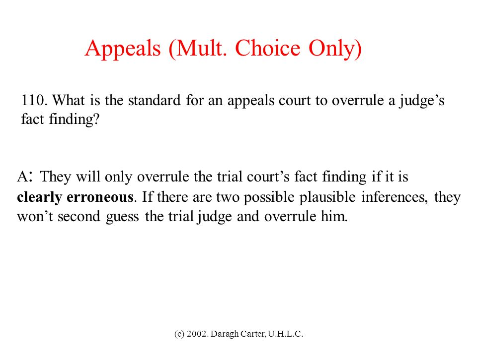 (c) 2002. Daragh Carter, U.H.L.C. Post-Trial Motions 109. Give some examples of when relief from final judgment can be granted. A : (1) Mistake or exc