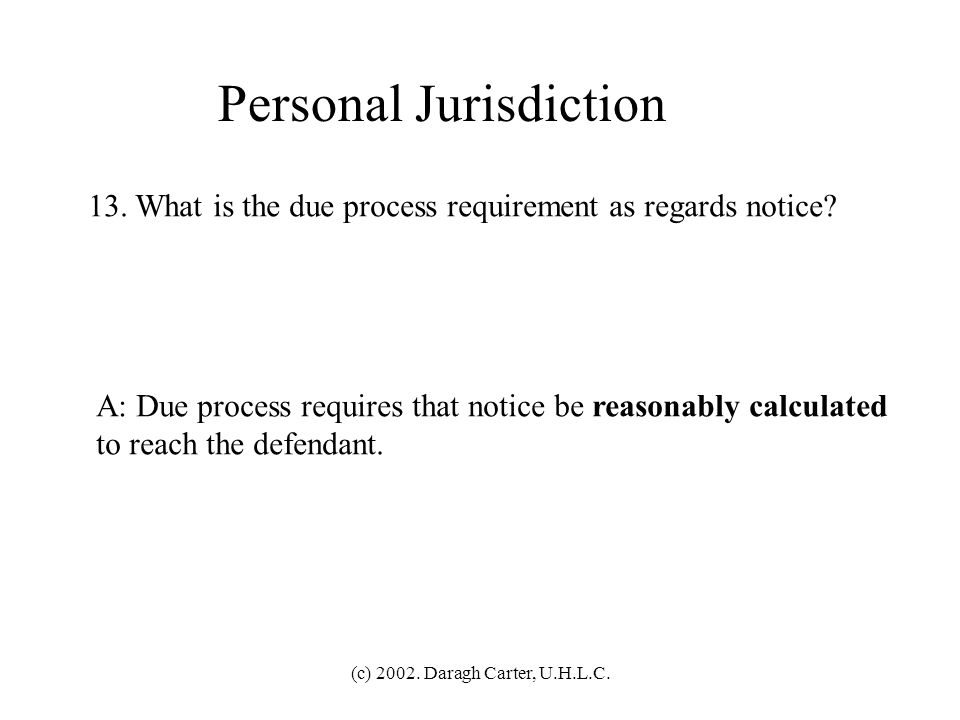 (c) 2002. Daragh Carter, U.H.L.C. Personal Jurisdiction 12. Name two ways to challenge personal jurisdiction and any risks associated with them. A: (1