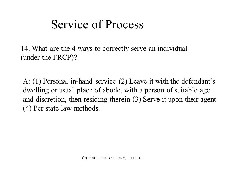 (c) 2002. Daragh Carter, U.H.L.C. Personal Jurisdiction 13. What is the due process requirement as regards notice? A: Due process requires that notice