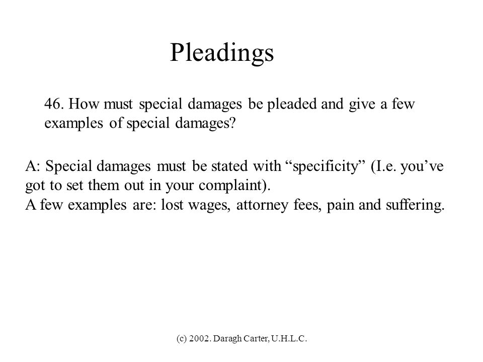 (c) 2002. Daragh Carter, U.H.L.C. Pleadings 45. What is the standard for specificity of a federal complaint? A: A claim must give a short and plain st