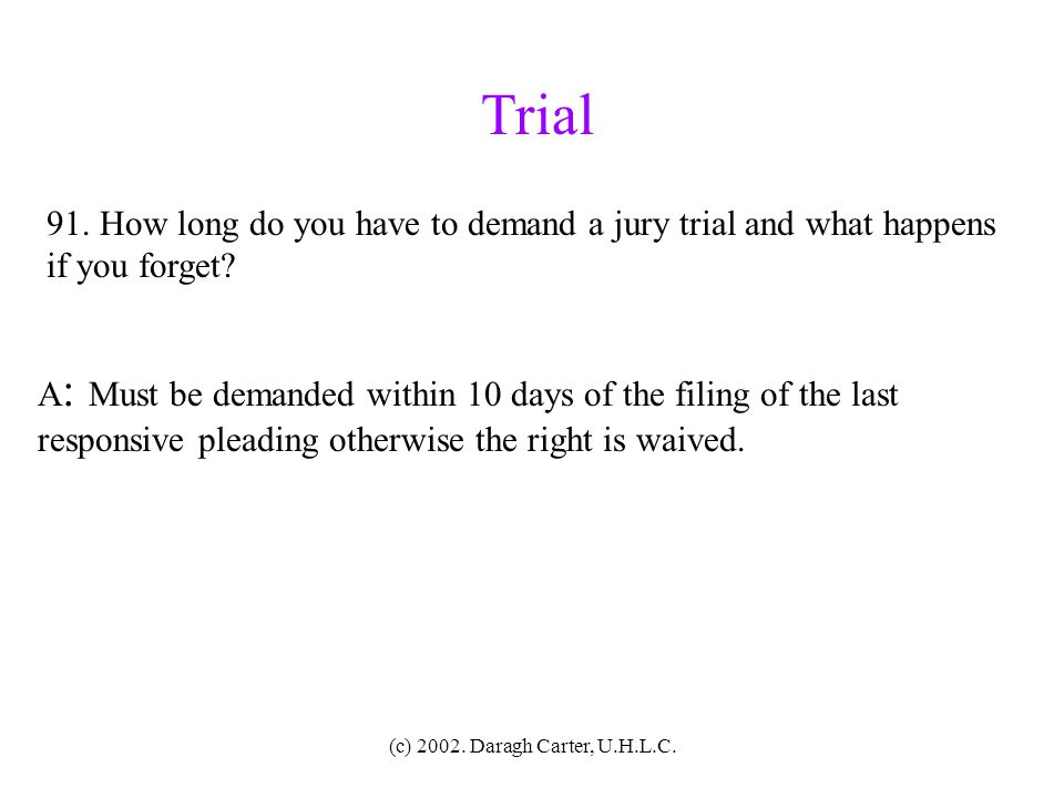 (c) 2002. Daragh Carter, U.H.L.C. Trial 90. Can you receive a jury trial for a mixed claim – one with common law and an equitable element? A : Yes. It