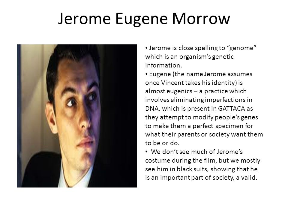 Jerome Eugene Morrow Jerome is close spelling to genome which is an organisms genetic information.