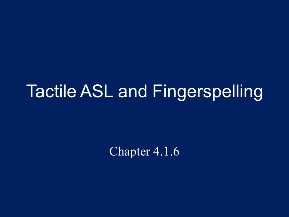 Tactile ASL and Fingerspelling Chapter 4.1.6