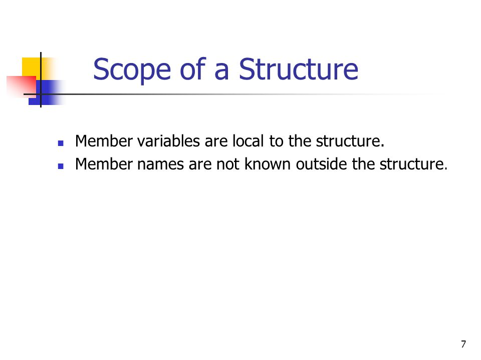 7 Scope of a Structure Member variables are local to the structure.