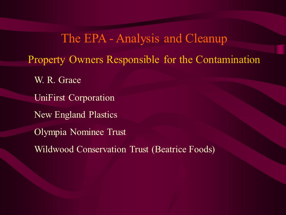 The EPA - Analysis and Cleanup Property Owners Responsible for the Contamination W.
