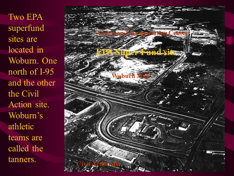 Anderson Transportation Center Woburn Mall Civil Action site EPA Super Fund site Two EPA superfund sites are located in Woburn. One north of I-95 and